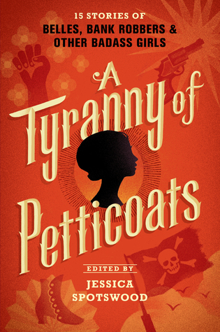 ARC Review: A Tyranny of Petticoats, ed. by Jessica Spotswood